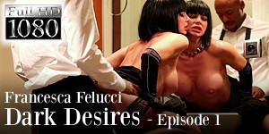 Francesca Felucci - Dark Desires - Episode 1