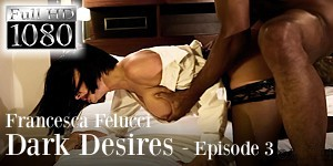 Francesca Felucci - Dark Desires - Episode 3